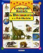 Enciclopédia ilustrada – os dinossauros e a pré-história