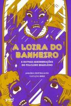 A loira do banheiro e outras assombrações do folclore brasileiro